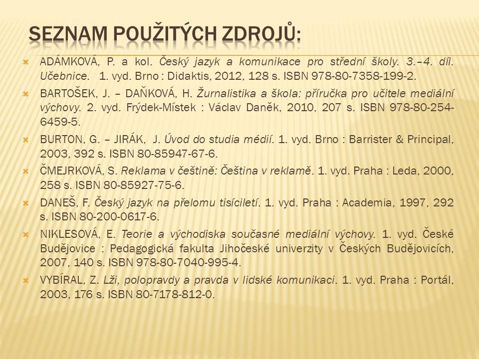  ADÁMKOVÁ, P. a kol. Český jazyk a komunikace pro střední školy. 3.–4. díl. Učebnice. 1. vyd. Brno : Didaktis, 2012, 128 s. ISBN 978-80-7358-199-2. 