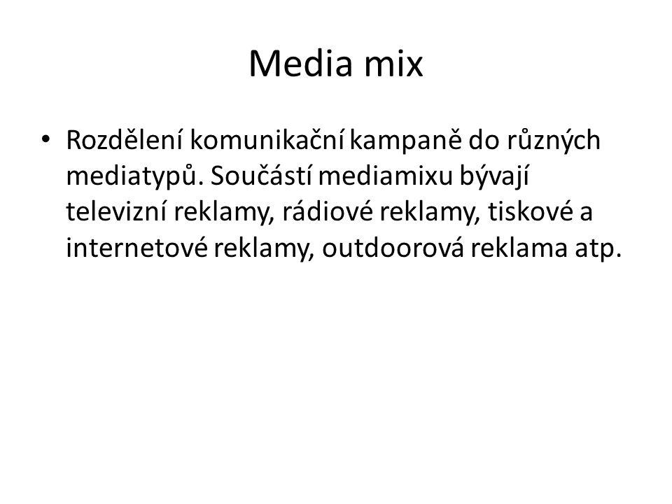 Media mix Rozdělení komunikační kampaně do různých mediatypů. Součástí mediamixu bývají televizní reklamy, rádiové reklamy, tiskové a internetové rekl