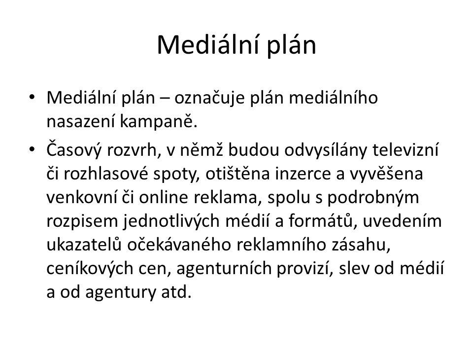 Mediální plán Mediální plán – označuje plán mediálního nasazení kampaně. Časový rozvrh, v němž budou odvysílány televizní či rozhlasové spoty, otištěn