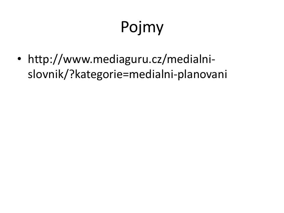 Pojmy http://www.mediaguru.cz/medialni- slovnik/?kategorie=medialni-planovani