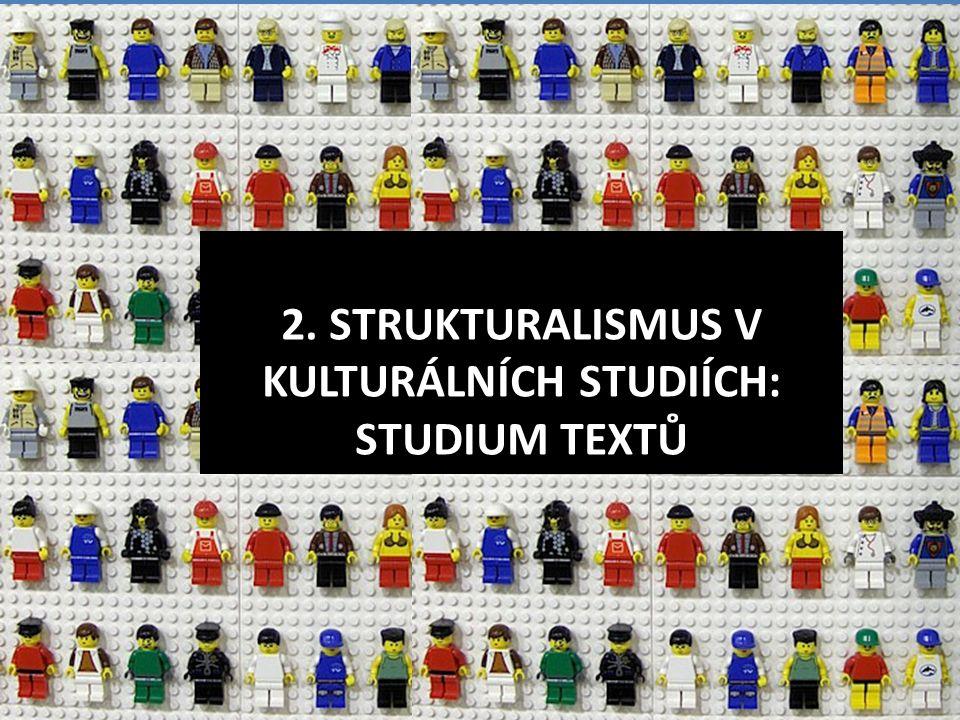 1 2. STRUKTURALISMUS V KULTURÁLNÍCH STUDIÍCH: STUDIUM TEXTŮ