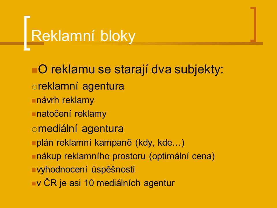 Reklamní bloky O reklamu se starají dva subjekty:  reklamní agentura návrh reklamy natočení reklamy  mediální agentura plán reklamní kampaně (kdy, kde…) nákup reklamního prostoru (optimální cena) vyhodnocení úspěšnosti v ČR je asi 10 mediálních agentur