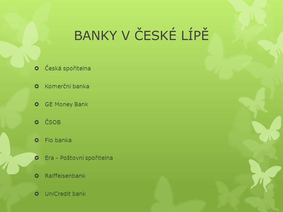 BANKY V ČESKÉ LÍPĚ  Česká spořitelna  Komerční banka  GE Money Bank  ČSOB  Fio banka  Era - Poštovní spořitelna  Raiffeisenbank  UniCredit bank