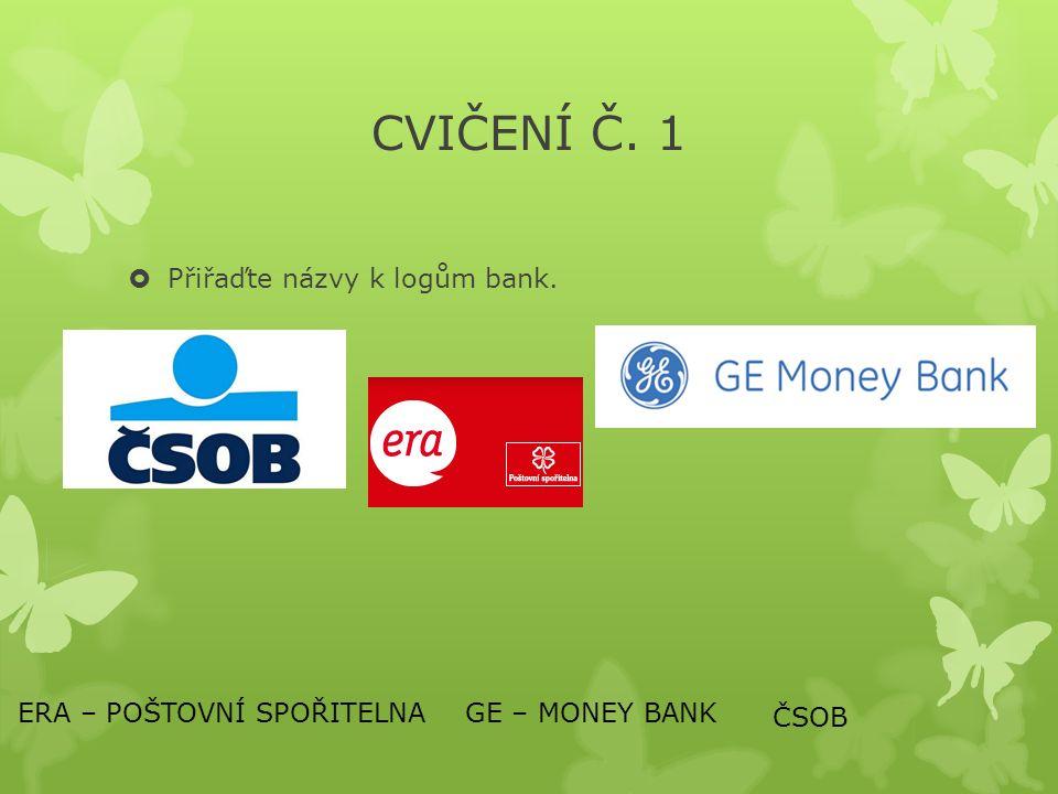 CVIČENÍ Č.2  Banka GE Money Bank se nachází na náměstí T.