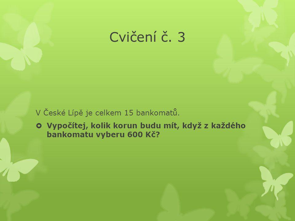 Cvičení č. 3 V České Lípě je celkem 15 bankomatů.