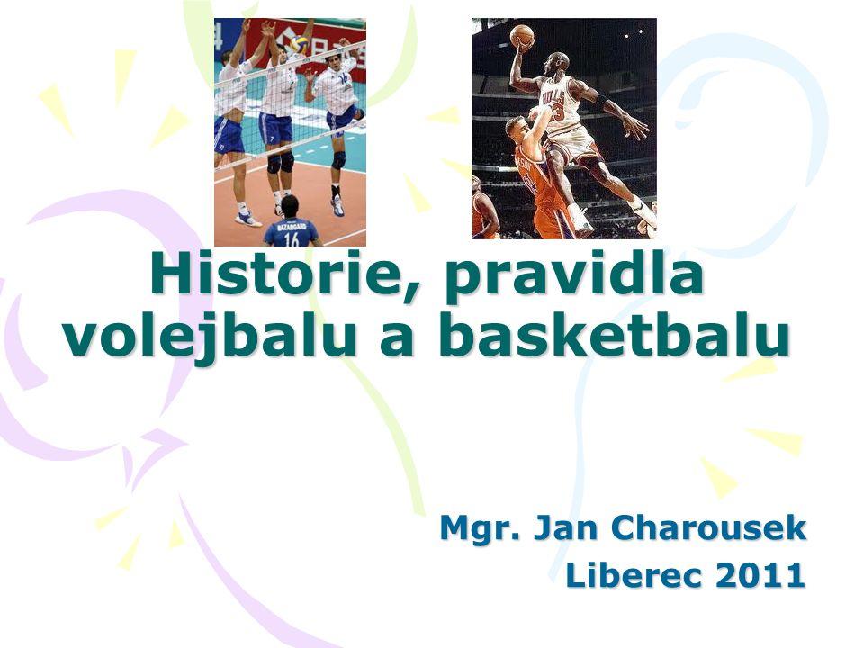 Historie, pravidla volejbalu a basketbalu Mgr. Jan Charousek Liberec 2011