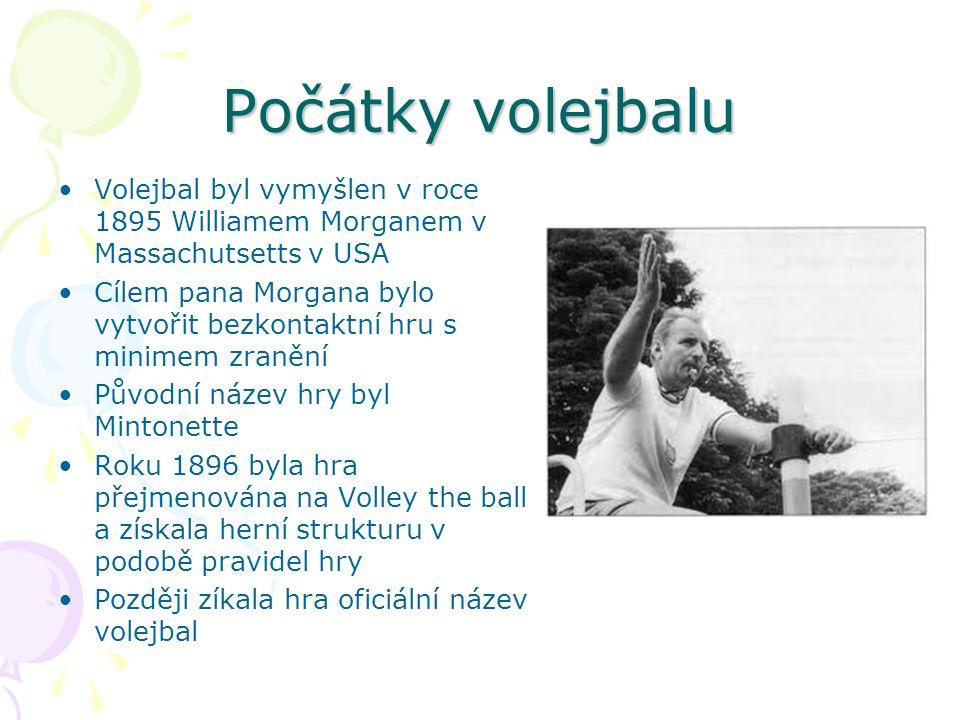 Počátky volejbalu Volejbal byl vymyšlen v roce 1895 Williamem Morganem v Massachutsetts v USA Cílem pana Morgana bylo vytvořit bezkontaktní hru s minimem zranění Původní název hry byl Mintonette Roku 1896 byla hra přejmenována na Volley the ball a získala herní strukturu v podobě pravidel hry Později zíkala hra oficiální název volejbal