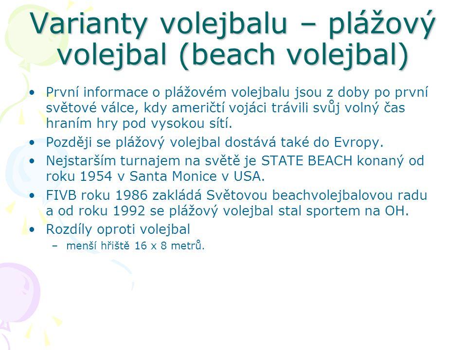 Varianty volejbalu – plážový volejbal (beach volejbal) První informace o plážovém volejbalu jsou z doby po první světové válce, kdy američtí vojáci trávili svůj volný čas hraním hry pod vysokou sítí.