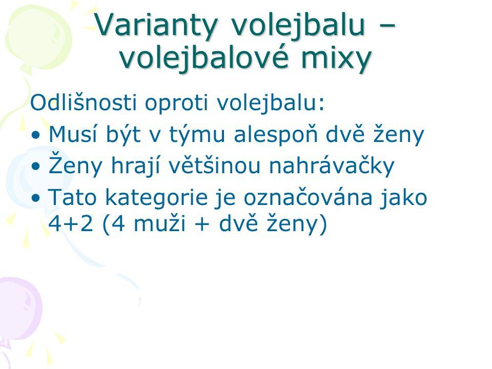 Varianty volejbalu – volejbalové mixy Odlišnosti oproti volejbalu: Musí být v týmu alespoň dvě ženy Ženy hrají většinou nahrávačky Tato kategorie je označována jako 4+2 (4 muži + dvě ženy)