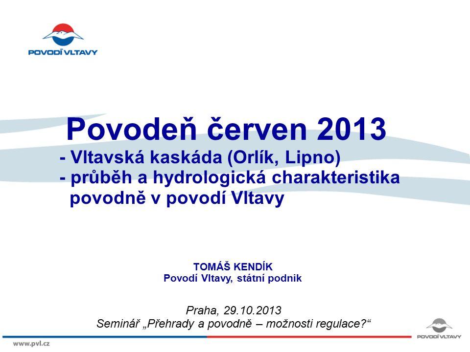 8/9/12 Povodeň červen 2013 - Vltavská kaskáda (Orlík, Lipno) - průběh a hydrologická charakteristika povodně v povodí Vltavy TOMÁŠ KENDÍK Povodí Vltav