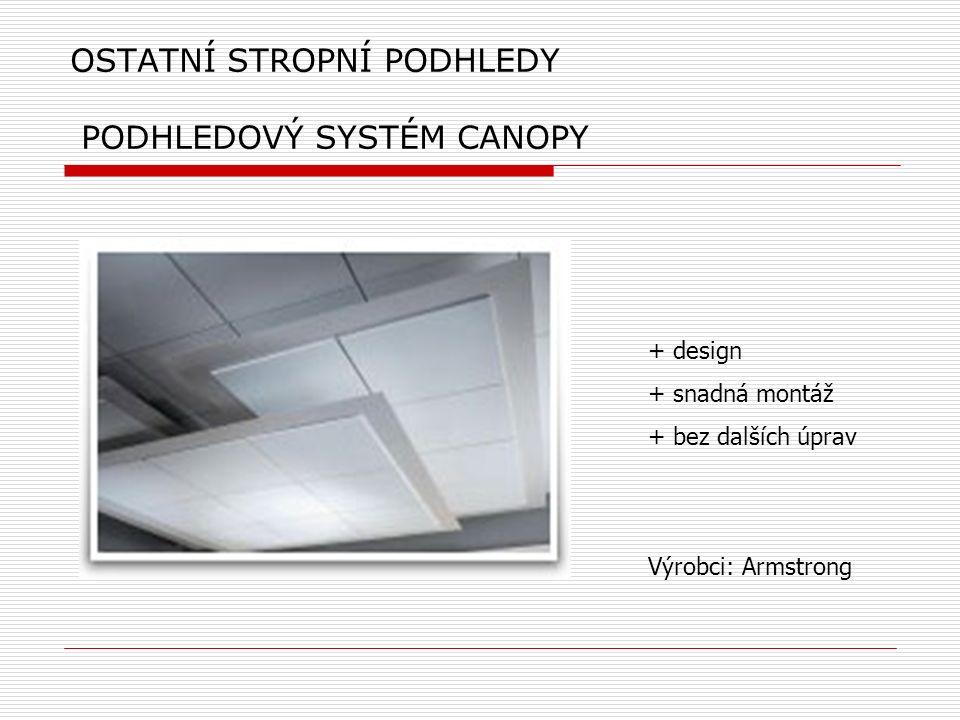 OSTATNÍ STROPNÍ PODHLEDY PODHLEDOVÝ SYSTÉM CANOPY + design + snadná montáž + bez dalších úprav Výrobci: Armstrong