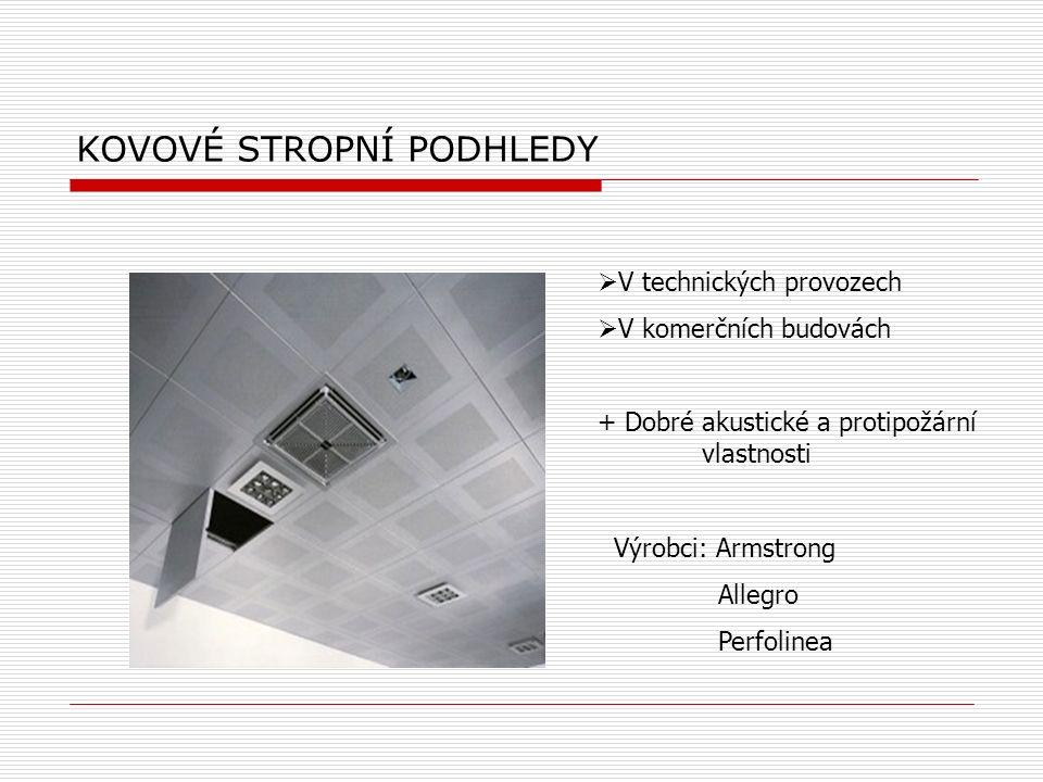 KOVOVÉ STROPNÍ PODHLEDY  V technických provozech  V komerčních budovách + Dobré akustické a protipožární vlastnosti Výrobci: Armstrong Allegro Perfo
