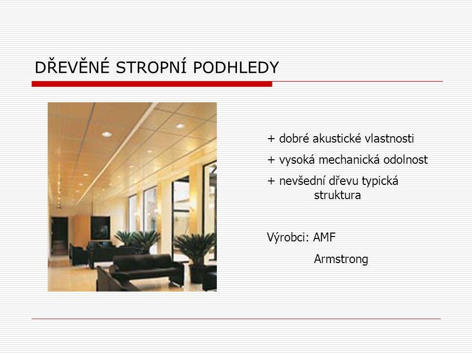 DŘEVĚNÉ STROPNÍ PODHLEDY + dobré akustické vlastnosti + vysoká mechanická odolnost + nevšední dřevu typická struktura Výrobci: AMF Armstrong
