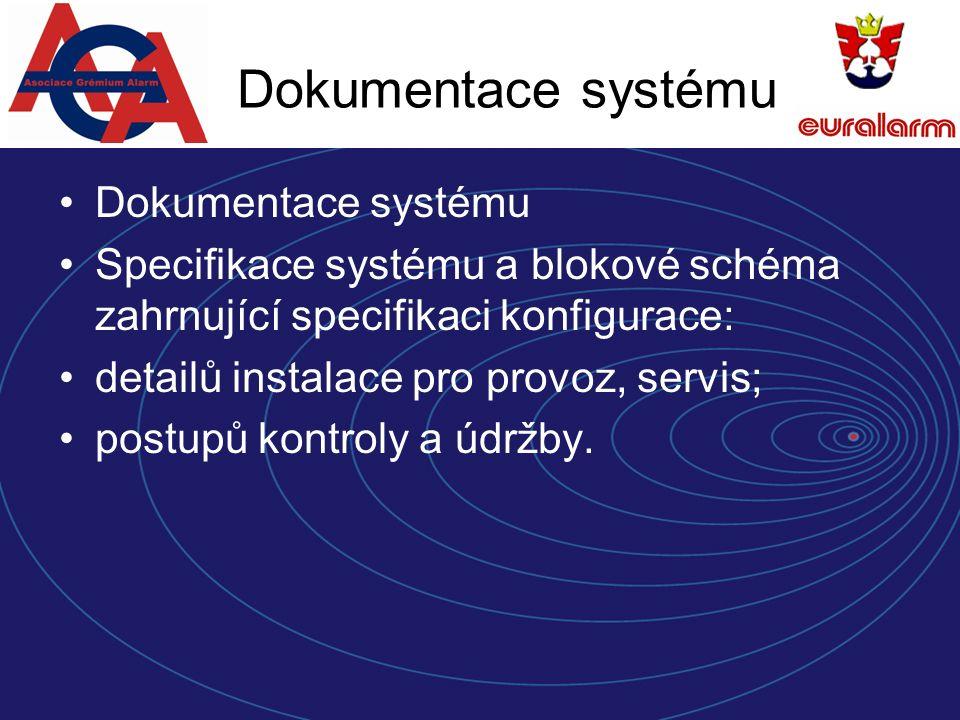 Dokumentace systému Specifikace systému a blokové schéma zahrnující specifikaci konfigurace: detailů instalace pro provoz, servis; postupů kontroly a údržby.