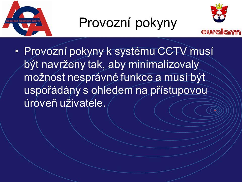 Provozní pokyny Provozní pokyny k systému CCTV musí být navrženy tak, aby minimalizovaly možnost nesprávné funkce a musí být uspořádány s ohledem na přístupovou úroveň uživatele.