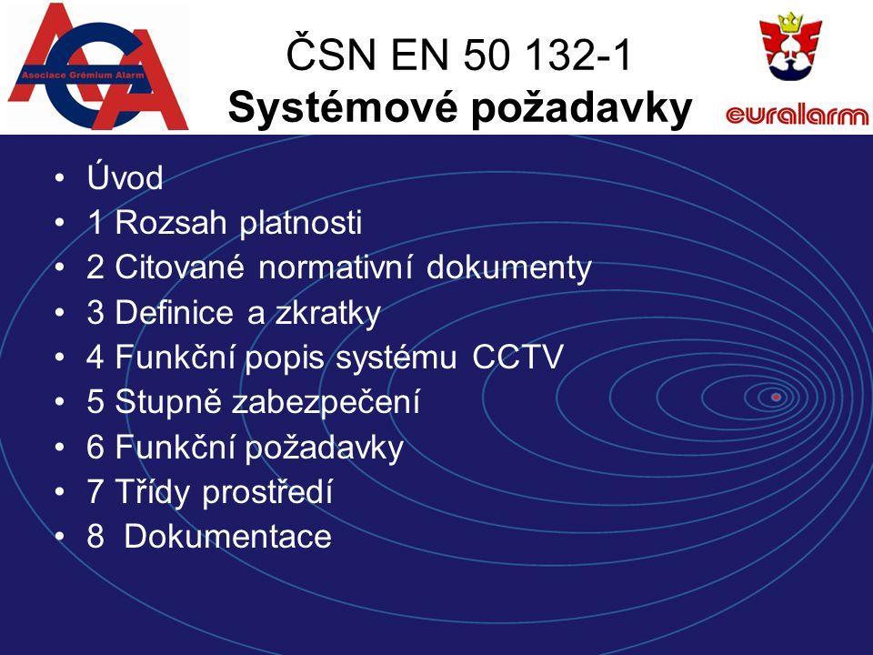 ČSN EN 50 132-1 Systémové požadavky Úvod 1 Rozsah platnosti 2 Citované normativní dokumenty 3 Definice a zkratky 4 Funkční popis systému CCTV 5 Stupně zabezpečení 6 Funkční požadavky 7 Třídy prostředí 8 Dokumentace