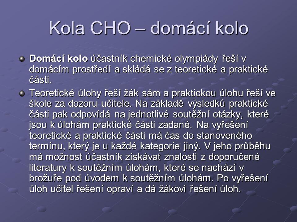 Kola CHO – domácí kolo Domácí kolo účastník chemické olympiády řeší v domácím prostředí a skládá se z teoretické a praktické části.