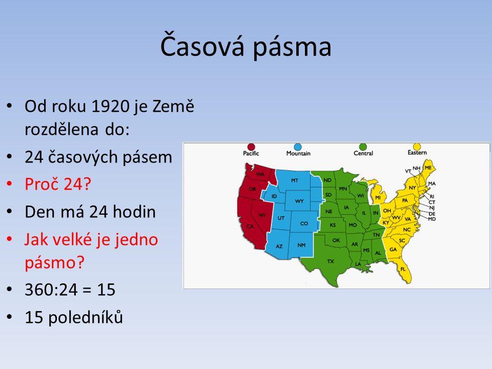 Časová pásma Od roku 1920 je Země rozdělena do: 24 časových pásem Proč 24? Den má 24 hodin Jak velké je jedno pásmo? 360:24 = 15 15 poledníků