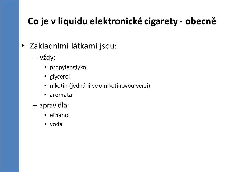 Co je v liquidu elektronické cigarety - obecně Základními látkami jsou: – vždy: propylenglykol glycerol nikotin (jedná-li se o nikotinovou verzi) aromata – zpravidla: ethanol voda