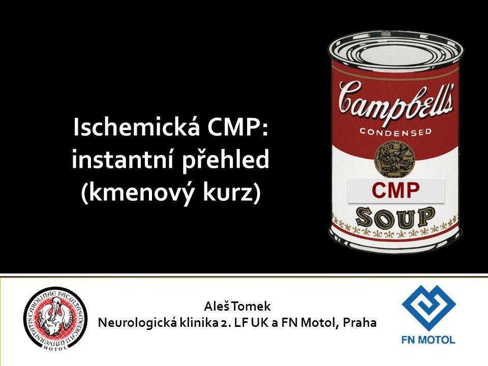 Ischemická CMP: instantní přehled (kmenový kurz) Aleš Tomek Neurologická klinika 2.