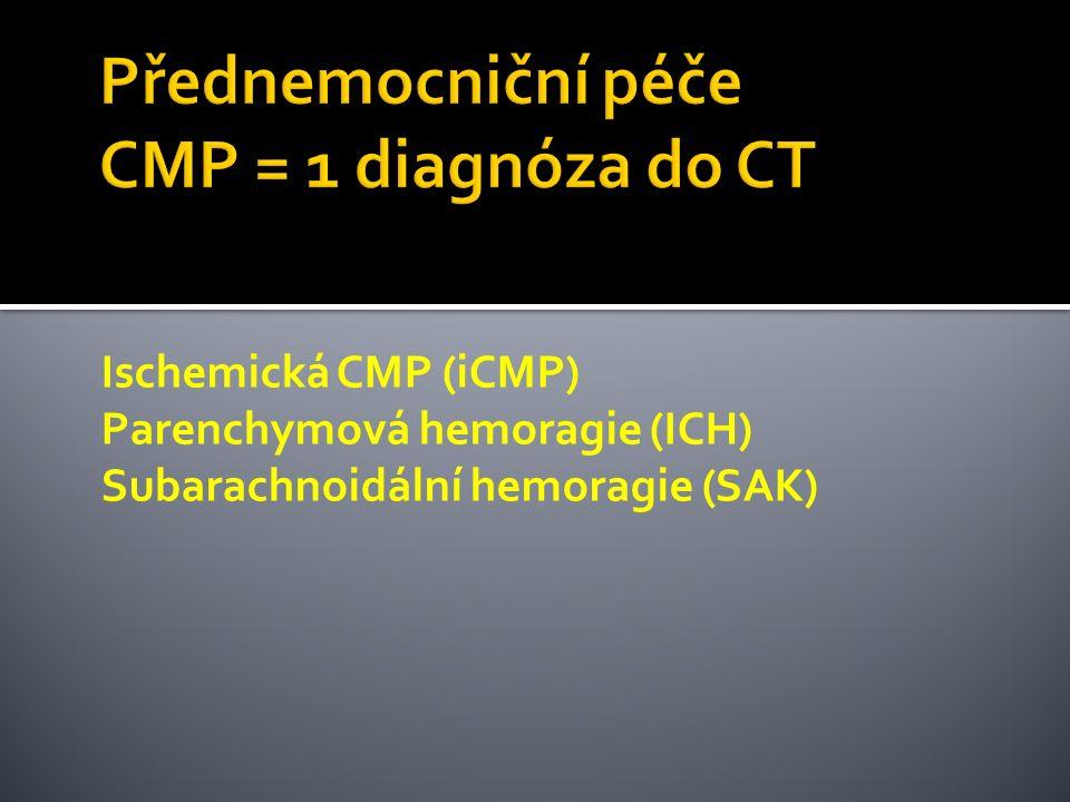 Ischemická CMP (iCMP) Parenchymová hemoragie (ICH) Subarachnoidální hemoragie (SAK)