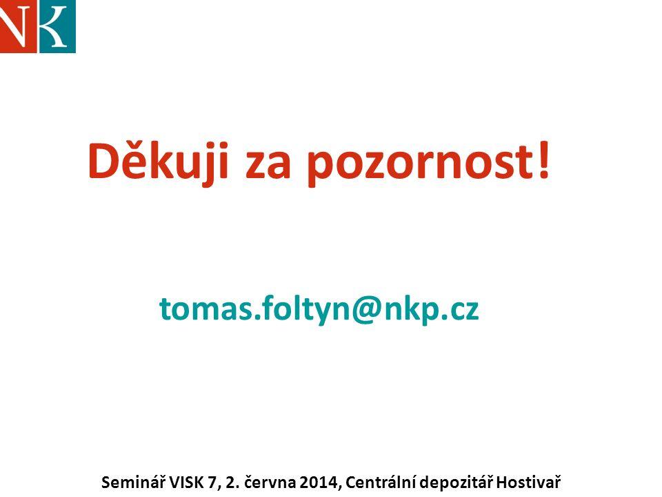 Děkuji za pozornost.tomas.foltyn@nkp.cz Seminář VISK 7, 2.