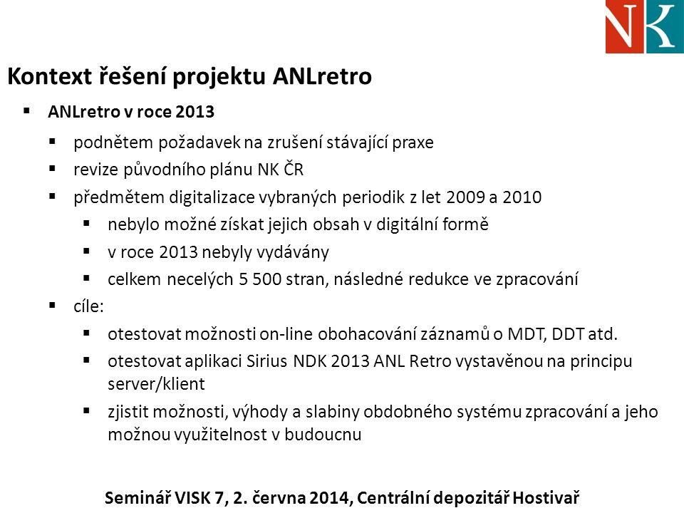 Kontext řešení projektu ANLretro  ANLretro v roce 2013  podnětem požadavek na zrušení stávající praxe  revize původního plánu NK ČR  předmětem digitalizace vybraných periodik z let 2009 a 2010  nebylo možné získat jejich obsah v digitální formě  v roce 2013 nebyly vydávány  celkem necelých 5 500 stran, následné redukce ve zpracování  cíle:  otestovat možnosti on-line obohacování záznamů o MDT, DDT atd.