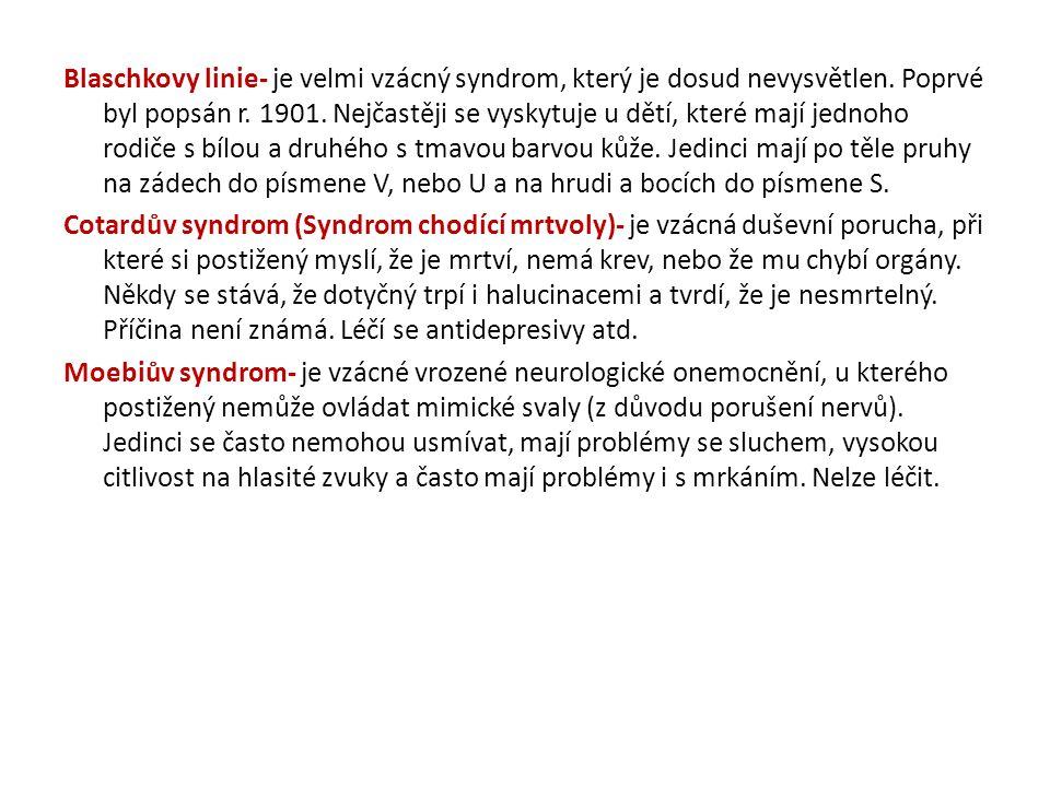 Blaschkovy linie- je velmi vzácný syndrom, který je dosud nevysvětlen. Poprvé byl popsán r. 1901. Nejčastěji se vyskytuje u dětí, které mají jednoho r