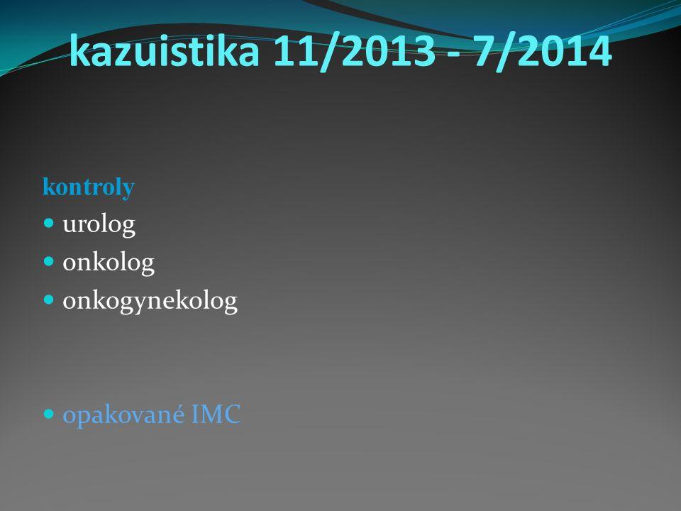 kazuistika 11/2013 - 7/2014 kontroly urolog onkolog onkogynekolog opakované IMC