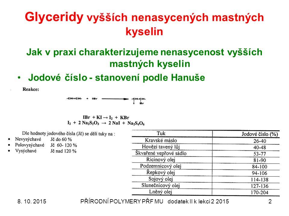 Glyceridy vyšších nenasycených mastných kyselin 8. 10. 2015PŘÍRODNÍ POLYMERY PŘF MU dodatek II k lekci 2 20152 Jak v praxi charakterizujeme nenasyceno