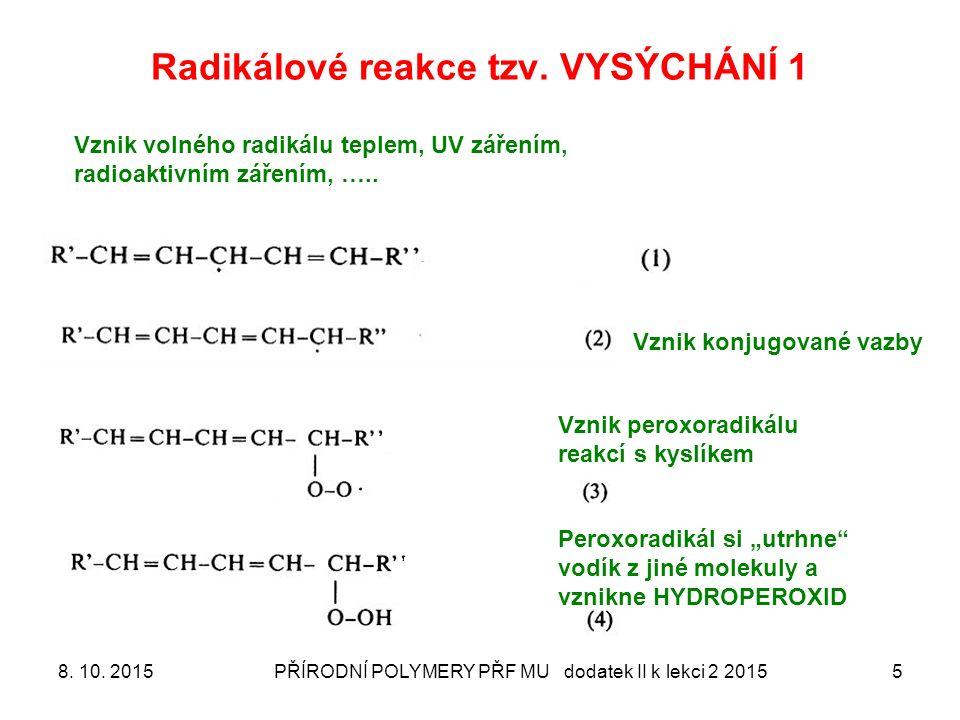 Radikálové reakce tzv. VYSÝCHÁNÍ 1 8. 10. 2015PŘÍRODNÍ POLYMERY PŘF MU dodatek II k lekci 2 20155 Vznik volného radikálu teplem, UV zářením, radioakti