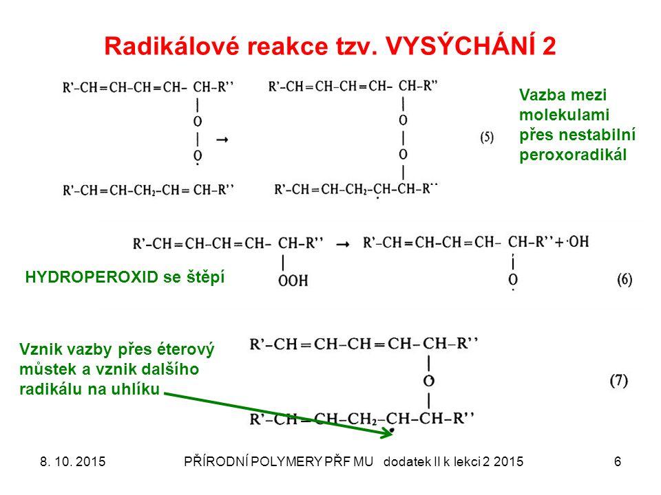 Radikálové reakce tzv. VYSÝCHÁNÍ 2 8. 10. 2015PŘÍRODNÍ POLYMERY PŘF MU dodatek II k lekci 2 20156 Vazba mezi molekulami přes nestabilní peroxoradikál