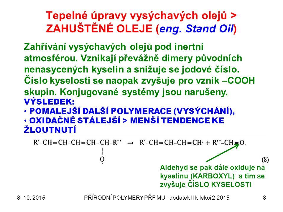 Tepelné úpravy vysýchavých olejů > ZAHUŠTĚNÉ OLEJE (eng. Stand Oil) 8. 10. 2015PŘÍRODNÍ POLYMERY PŘF MU dodatek II k lekci 2 20158 Aldehyd se pak dále