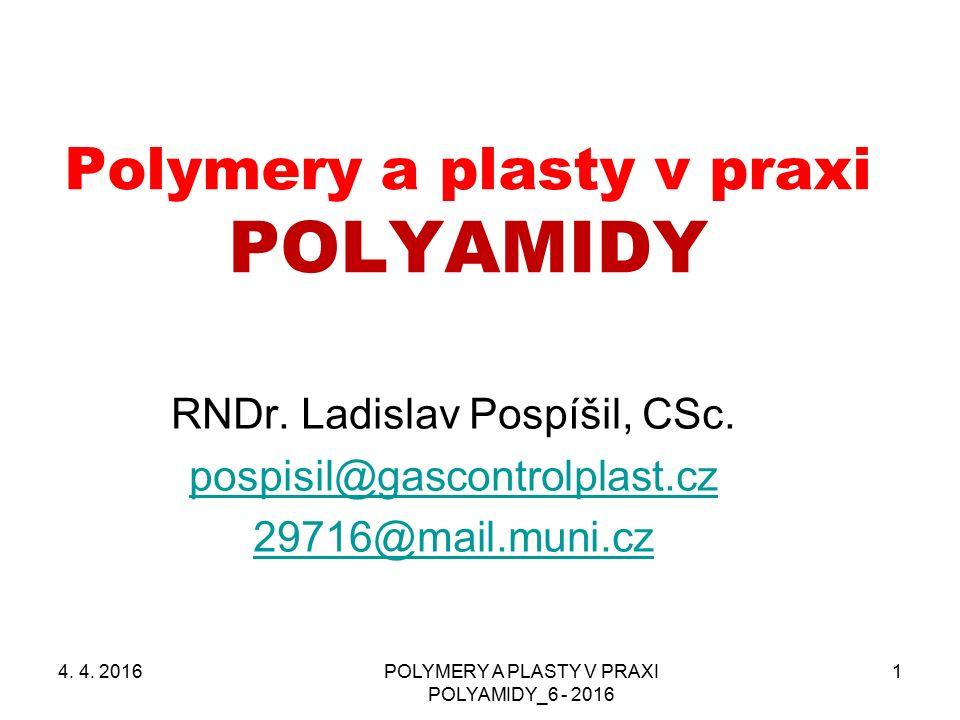 POLYMERY A PLASTY V PRAXI POLYAMIDY_6 - 2016 1 Polymery a plasty v praxi POLYAMIDY RNDr. Ladislav Pospíšil, CSc. pospisil@gascontrolplast.cz 29716@mai