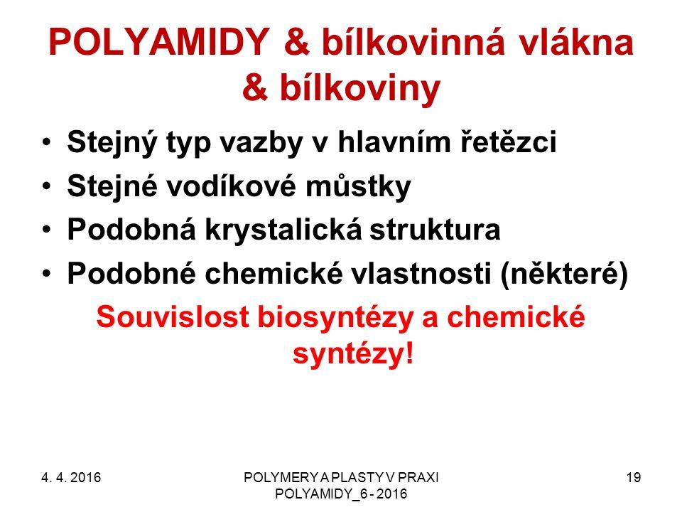 POLYAMIDY & bílkovinná vlákna & bílkoviny Stejný typ vazby v hlavním řetězci Stejné vodíkové můstky Podobná krystalická struktura Podobné chemické vlastnosti (některé) Souvislost biosyntézy a chemické syntézy.