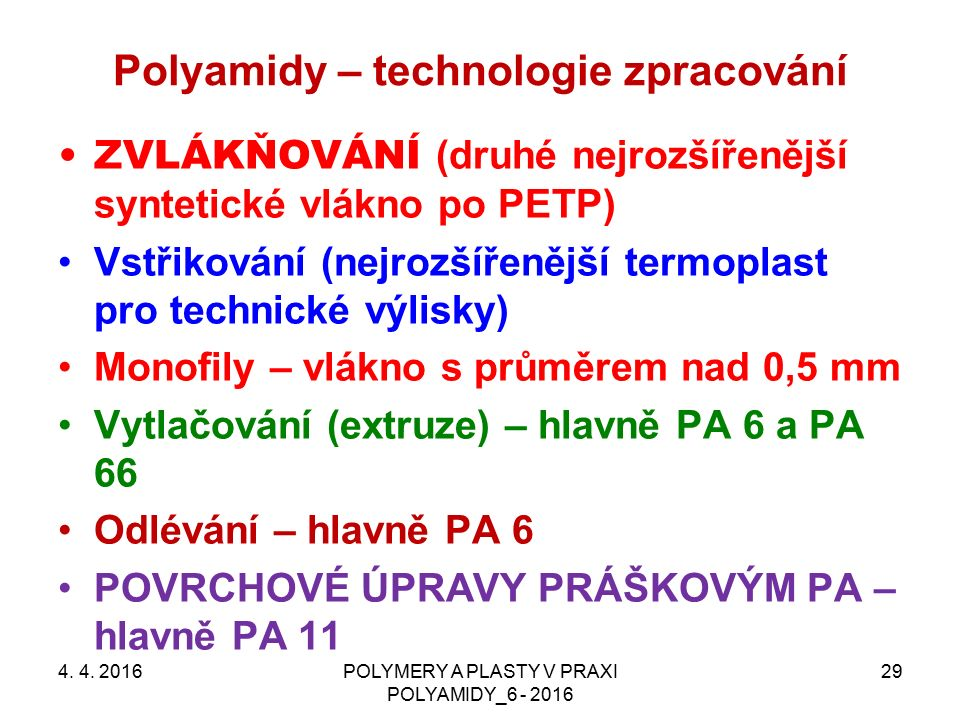 Polyamidy – technologie zpracování 4. 4. 2016POLYMERY A PLASTY V PRAXI POLYAMIDY_6 - 2016 29 ZVLÁKŇOVÁNÍ (druhé nejrozšířenější syntetické vlákno po P