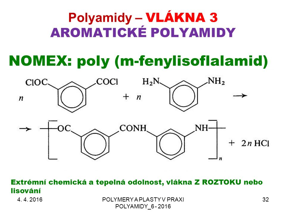 Polyamidy – VLÁKNA 3 AROMATICKÉ POLYAMIDY 4. 4. 2016POLYMERY A PLASTY V PRAXI POLYAMIDY_6 - 2016 32 NOMEX: poly (m-fenylisoflalamid) Extrémní chemická