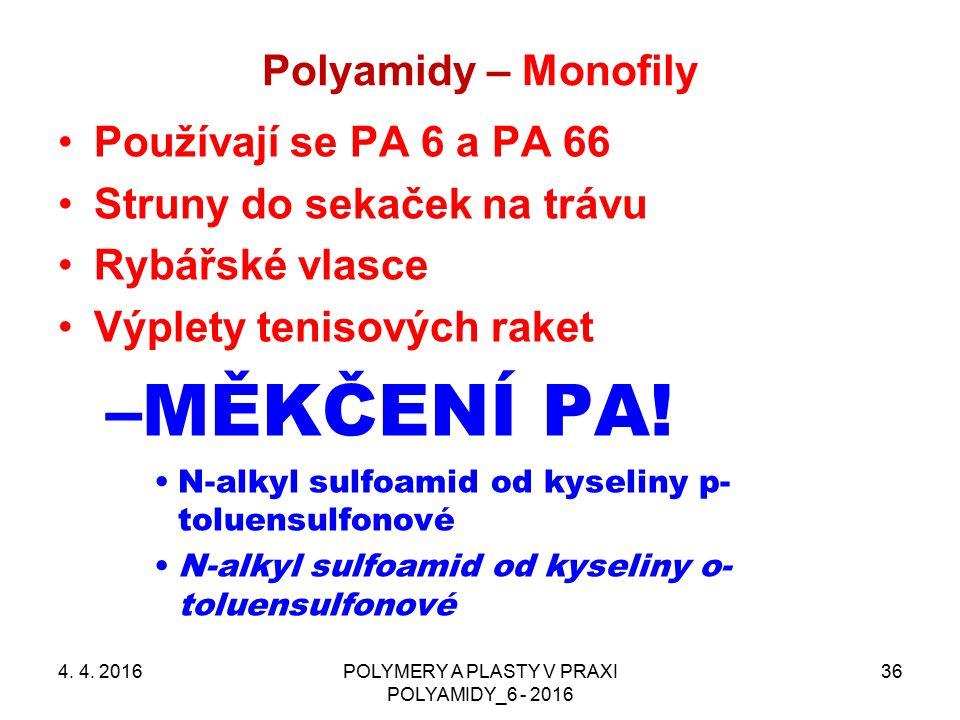 Polyamidy – Monofily 4. 4. 2016POLYMERY A PLASTY V PRAXI POLYAMIDY_6 - 2016 36 Používají se PA 6 a PA 66 Struny do sekaček na trávu Rybářské vlasce Vý