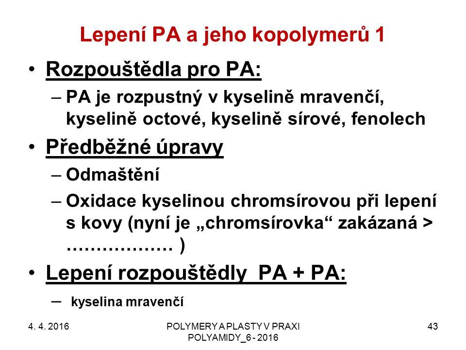 Lepení PA a jeho kopolymerů 1 4. 4. 2016POLYMERY A PLASTY V PRAXI POLYAMIDY_6 - 2016 43 Rozpouštědla pro PA: –PA je rozpustný v kyselině mravenčí, kys