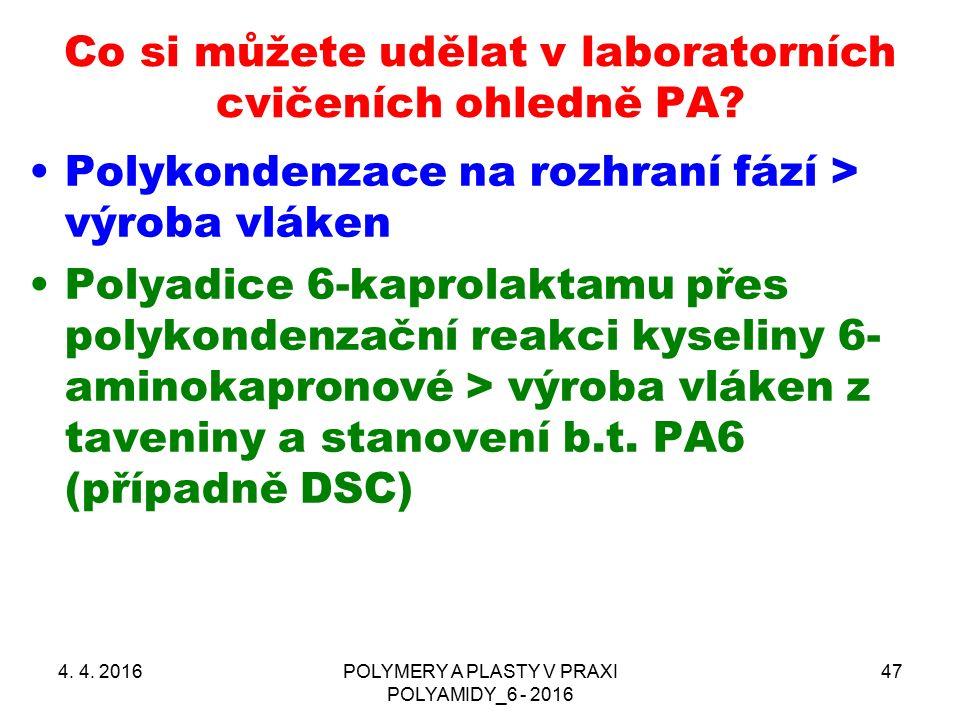 Co si můžete udělat v laboratorních cvičeních ohledně PA? 4. 4. 2016POLYMERY A PLASTY V PRAXI POLYAMIDY_6 - 2016 47 Polykondenzace na rozhraní fází >
