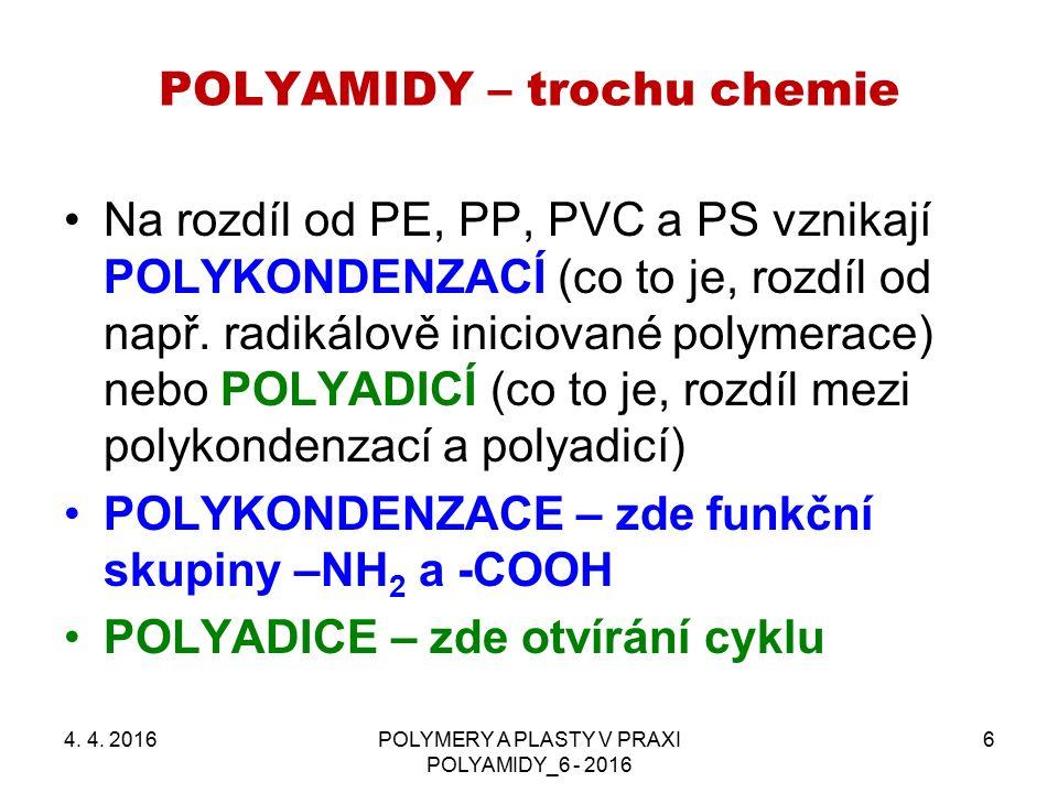 POLYAMIDY – trochu chemie 4. 4. 2016POLYMERY A PLASTY V PRAXI POLYAMIDY_6 - 2016 6 Na rozdíl od PE, PP, PVC a PS vznikají POLYKONDENZACÍ (co to je, ro
