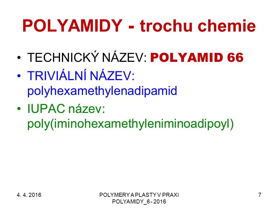 POLYAMIDY - trochu chemie TECHNICKÝ NÁZEV: POLYAMID 6 TRIVIÁLNÍ NÁZEV: poly-6-kaprolaktam IUPAC název: poly[imino(1- oxohexamethylen)] 4.