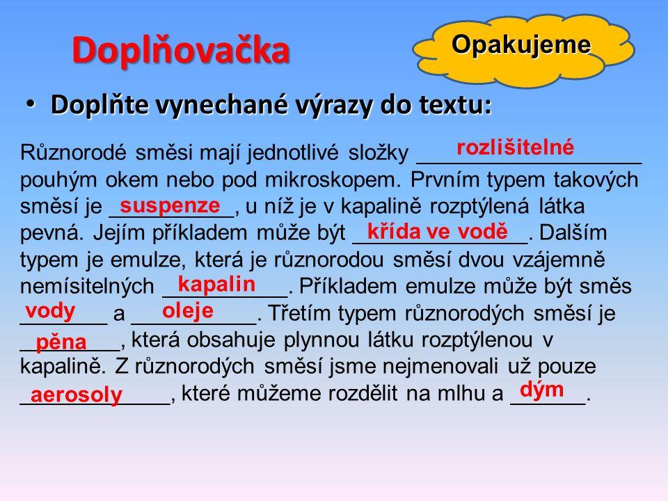 Doplňovačka Doplňte vynechané výrazy do textu: Doplňte vynechané výrazy do textu: Opakujeme Různorodé směsi mají jednotlivé složky __________________ pouhým okem nebo pod mikroskopem.
