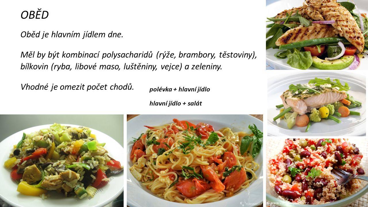 OBĚD Oběd je hlavním jídlem dne. Měl by být kombinací polysacharidů (rýže, brambory, těstoviny), bílkovin (ryba, libové maso, luštěniny, vejce) a zele