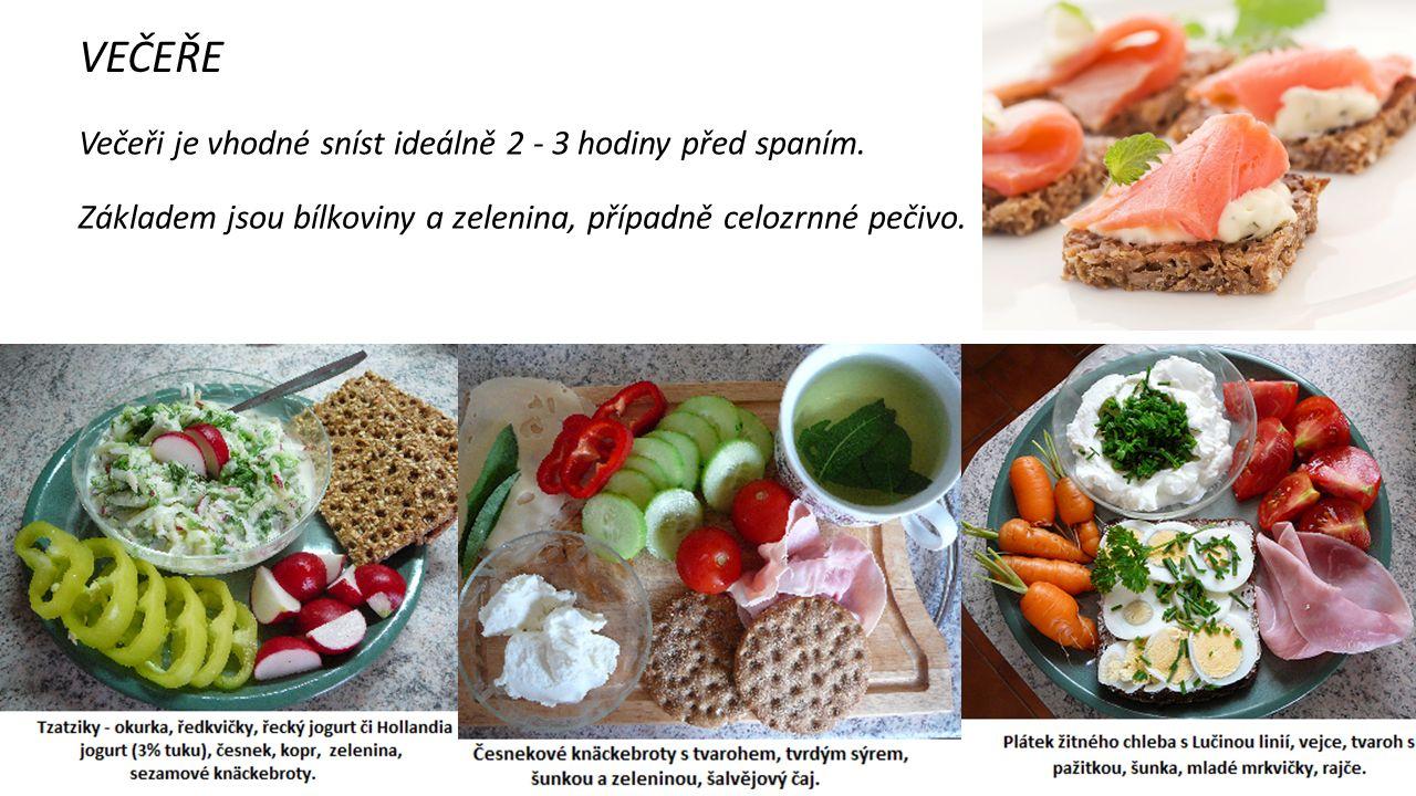 VEČEŘE Večeři je vhodné sníst ideálně 2 - 3 hodiny před spaním. Základem jsou bílkoviny a zelenina, případně celozrnné pečivo.