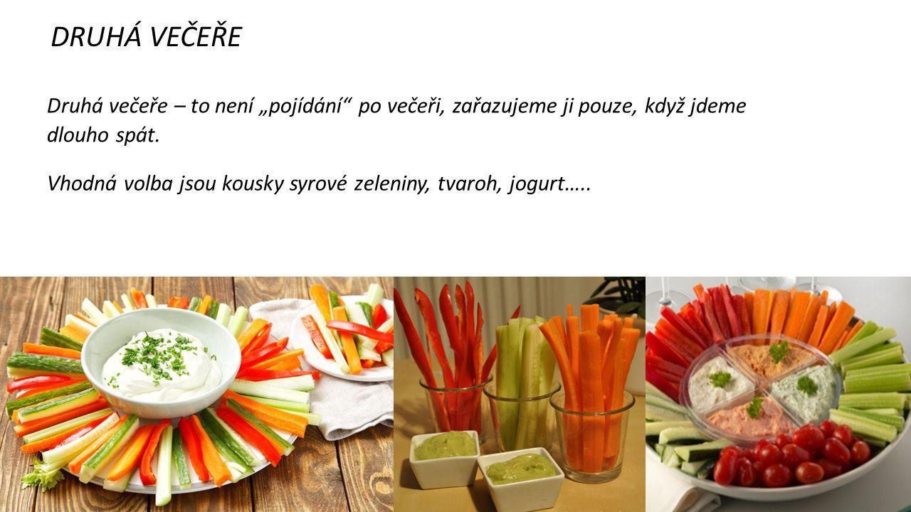 """DRUHÁ VEČEŘE Druhá večeře – to není """"pojídání"""" po večeři, zařazujeme ji pouze, když jdeme dlouho spát. Vhodná volba jsou kousky syrové zeleniny, tvaro"""