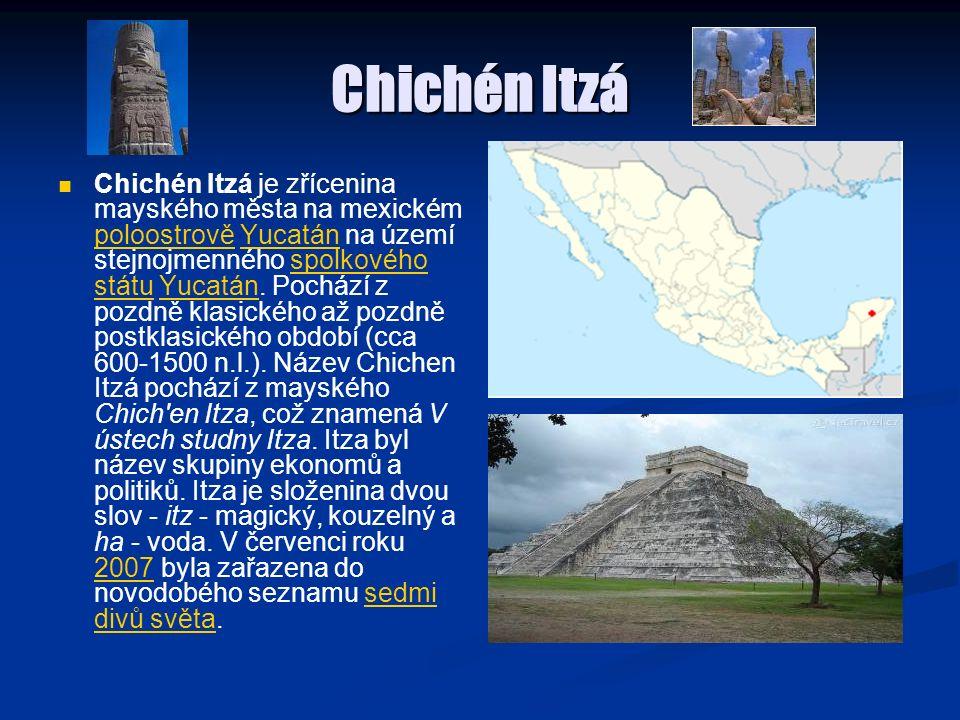 Chichén Itzá Chichén Itzá je zřícenina mayského města na mexickém poloostrově Yucatán na území stejnojmenného spolkového státu Yucatán. Pochází z pozd