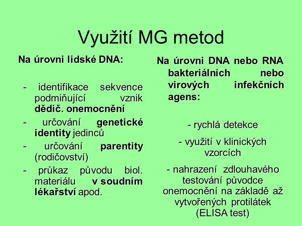 Využití MG metod Na úrovni lidské DNA: Na úrovni DNA nebo RNA bakteriálních nebo virových infekčních agens: - identifikace sekvence podmiňující vznik dědič.