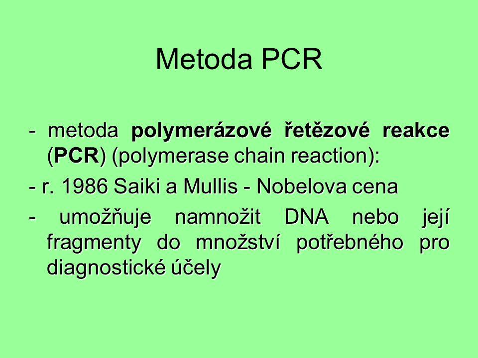 Metoda PCR - metoda polymerázové řetězové reakce (PCR) (polymerase chain reaction): - r.