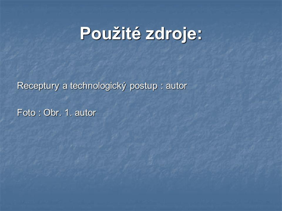 Použité zdroje: Receptury a technologický postup : autor Foto : Obr. 1. autor
